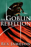 The Goblin Rebellion - Rex Jameson