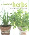 A Handful of Herbs: Gardening, Cooking, and Decorating - Barbara Segall, Louise Pickford, Rose Hammick