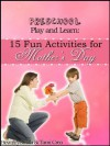 Preschool Play and Learn: 15 Fun Activities for Mother's Day (Preschool Play and Learn: Activities for Every Season) - Beverley Smith, Tami Crea