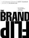 The Brand Flip: Why customers now run companies and how to profit from it (Voices That Matter) - Marty Neumeier