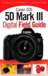 Canon EOS 5D Mark III Digital Field Guide - Charlotte K. Lowrie