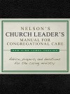 Nelson's Church Leader's Manual for Congregational Care: NKJV Edition - Thomas Nelson Publishers