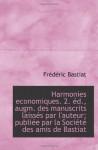 Harmonies economiques. 2. éd., augm. des manuscrits laissés par l'auteur; publiée par la Société des (French Edition) - Frédéric Bastiat