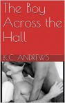 The Boy Across the Hall - K.C. Andrews