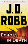 Echoes in Death: An Eve Dallas Novel (In Death, Book 44) - J.D. Robb