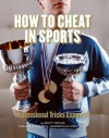 How to Cheat in Sports: Professional Tricks Exposed! - Scott Ostler, Arthur Mount, Rick Reilly