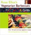 Rose Eliot's Vegetarian Barbecues and Grills: Over 150 Quick and Easy Vegetarian Recipes - Rose Elliot, Linda Burgess