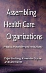 Assembling Health Care Organizations: Practice, Materiality and Institutions - Kajsa Lindberg, Alexander Styhre, Lars Walter