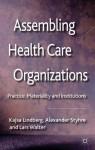 Assembling Health Care Organizations: Practice, Materiality and Institutions - Kajsa Lindberg, Alexander Styhre, Lars Walter