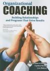 Organizational Coaching: Building Relationships Programs That Drive Results - Virginia Bianco-Mathis, Lisa K. Nabors, Cynthia H. Roman