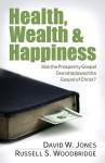 Health, Wealth & Happiness: Has the Prosperity Gospel Overshadowed the Gospel of Christ? - David W. Jones, Russell Woodbridge