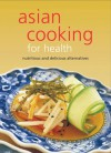 Asian Cooking for Health: Nutritious and Delicious Alternatives - Periplus Editors, Periplus Editors