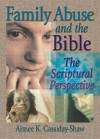 Family Abuse and the Bible: The Scriptural Perspective (Haworth Religion and Mental Health.) (Haworth Religion and Mental Health.) - Aimee K. Cassiday-Shaw