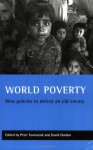 World poverty: New policies to defeat an old enemy (Studies in Poverty, Inequality & Social Exclusion S) - Peter Townsend, David Gordon
