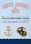 Shots Across the Bow:A COLLECTION OF SHORT STORIES - Robert Gillcrist, Paul Gillcrist