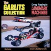 The Garlits Collection: Cars that made Drag Racing History - Mike Mueller