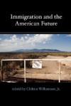 Immigration and the American Future - Chilton Williamson, Peter Brimelow
