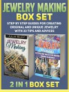Jewelry Making Box Set: Step by step Guides for Creating Original And Unique Jewelry With 33 Tips and Advices (jewelry making, jewelry making books, jewelry making kits) - Julia Riley, Debra Hughes