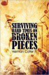Surviving Hard Times on Broken Pieces - Herman Colter IV