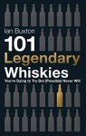 101 Legendary Whiskies You're Dying to Try But (Probably) Never Will - Ian Buxton