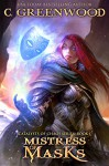Mistress of Masks: Catalysts of Chaos, Book 1 - C. Greenwood