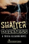 Shatter the Darkness: A Tricia Gleason novel - Mark Henry Miller