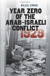 Year Zero of the Arab-Israeli Conflict 1929 (The Schusterman Series in Israel Studies) - Hillel Cohen, Haim Watzman