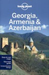 Lonely Planet: Georgia, Armenia & Azerbaijan - John Noble, Michael Kohn, Danielle Systermans, William Dunbar