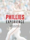 The Phillies Experience: A Year-By-Year Chronicle of the Philadelphia Phillies - Tyler Kepner