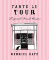 Taste le Tour: Regional French Cuisine - Gabriel Gat�, Antonia Pesenti