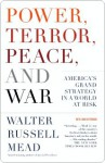 Power, Terror, Peace, and War: America's Grand Strategy in a World at Risk - Walter Mead
