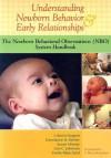 Understanding Newborn Behavior & Early Relationships: The Newborn Behavioral Observations (NBO) System Handbook - J. Kevin Nugent, Susan O'Brien, Constance H. Keefer