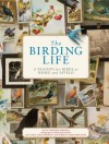 The Birding Life: A Passion for Birds at Home and Afield - Larry Sheehan, Carol Sheehan, Kathryn Ge Precourt, William Stites, Laurence Sheehan