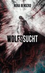 Wolfssucht - Nora Bendzko