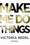 Make Me Do Things - Victoria Redel