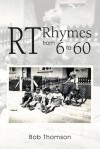 Rt Rhymes from 6 to 60 - Bob Thomson