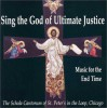 Sing the God of Ultimate Justice: Music for the End Time (Schola Cantorum of St. Peter the Apostle) - Ill.) Schola Cantorum St. Peter's in the Loop (Church : Chicago, J. Michael Thompson