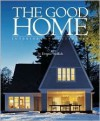 The Good Home: Interiors and Exteriors - Dennis Wedlick, Philip Langdon