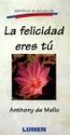 Felicidad Eres Tu = You Are Happiness - Anthony de Mello