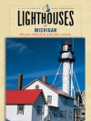 Lighthouses of Michigan: A Guidebook and Keepsake - Bruce Roberts, Ray Jones