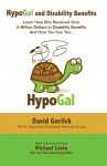 HypoGal and Disability Benefits: Learn How She Received Over A Million Dollars In Disability Benefits And How You Can Too... - David Gorlick, Lisa Gorlick, Michael Levin
