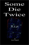 Some Die Twice - Scott Campbell