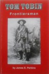 Tom Tobin: Frontiersman - James E. Perkins