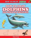 How to Draw Dolphins and Other Sea Creatures - Peter Gray