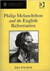 Philip Melanchthon And the English Reformation (St. Andrews Studies in Reformation History) - John Schofield