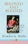 Beloved and Blessed: Biblical Wisdom for Family Life - Kimberly Hahn