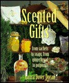 Scented Gifts: From Sachets to Soaps, from Gingerbread to Potpourri - Laura Dover Doran