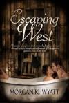 Escaping West - Morgan K. Wyatt