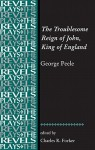 The Troublesome Reign of John, King of England: By George Peele - Charles R. Forker