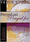 Preyed on or Prayed for - Terry Teykl